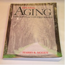Aging Concepts And Controversies 5 th Edition Harry R Moody 1-4129-1520-1