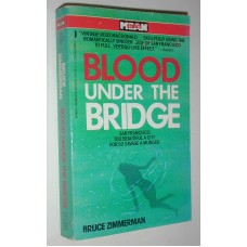 Blood Under The Bridge A Novel By Bruce Zimmerman