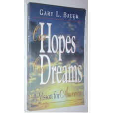 Our Hopes Our Dreams A Novel By Gary L. Bauer A Vision For America