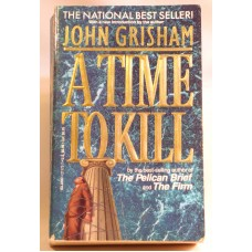 A Time To Kill A Novel BY John Grisham