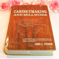 Cabinetmaking And Millwork A Comprehensive Guide 1970 by John L. Feirer